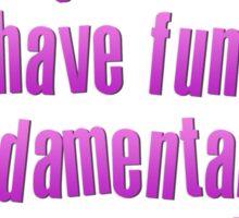 Girls Just Wanna Have Fun- damental Human Rights! Sticker