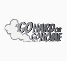 Go hard or go home - 4 Kids Clothes