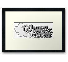 Go hard or go home - 4 Framed Print