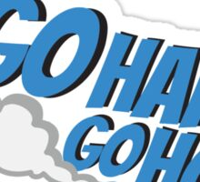 Go hard or go home - 5 Sticker