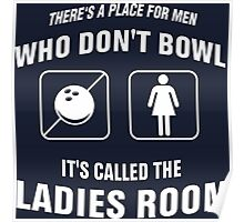 Theres Place For Men Who Dont Bowl Its Called Ladies Room Poster