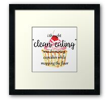 I Thought Clean Eating Was Devouring Cupcakes Framed Print