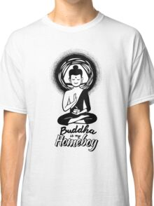 Buddha Is My Homeboy Classic T-Shirt