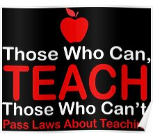 Those Who Can Teach Those Who Cant Pass Laws About Teaching Poster