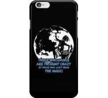 Those Who Dance Are Thought Crazy By Who Cant Hear Music iPhone Case/Skin