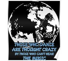 Those Who Dance Are Thought Crazy By Who Cant Hear Music Poster
