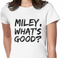MILEY, WHAT'S GOOD? Womens Fitted T-Shirt
