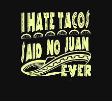 I Hate Tacos Said No Juan Ever Unisex T-Shirt