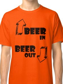 Beer In, Beer Out Classic T-Shirt
