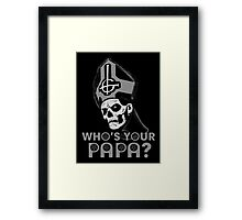 WHO'S YOUR PAPA? - monochrome Framed Print