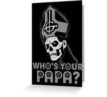 WHO'S YOUR PAPA? - monochrome Greeting Card