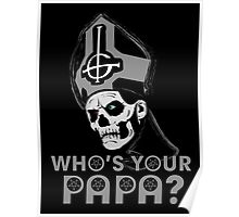 WHO'S YOUR PAPA? - monochrome Poster