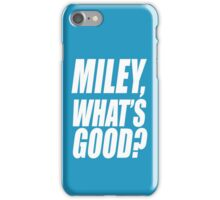 Miley, What's Good? iPhone Case/Skin