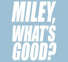 Miley, What's Good? by Cara Ford