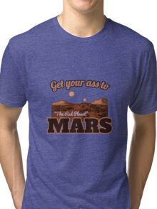 Get Your Ass to Mars - Tourism Promo Tri-blend T-Shirt