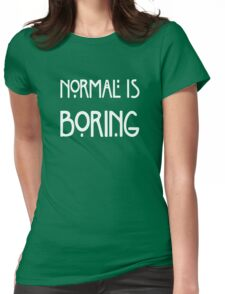 Normal Is Boring Fashion Womens Fitted T-Shirt