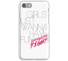 Girls Just Wanna Have... iPhone Case/Skin