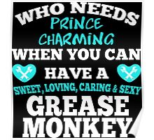 Who Needs Prince Charming When You Can Have A Grease Monkey Poster