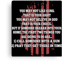 You May Not Like Guns Your Right May Not Believe In God Canvas Print