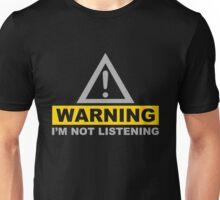 Warning Im Not Listening Unisex T-Shirt