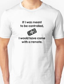 Meant To Be Controlled Unisex T-Shirt