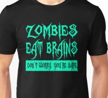 Zombies Eat Brains Don t Worry You re Safe Unisex T-Shirt