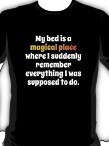 My Bed Is A Magical Place T-Shirt