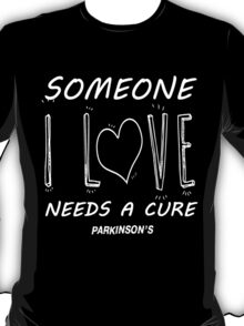 someone i love needs a cure parkinson's T-Shirt
