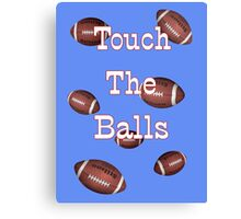 Touch the Balls .. Rugby Canvas Print