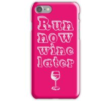 Run now wine later iPhone Case/Skin