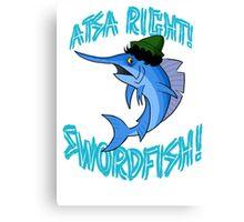 Atsa Right! Swordfish!  Canvas Print