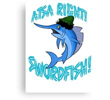 Atsa Right! Swordfish!  Canvas Print