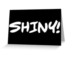 Shiny! (White on Black) Greeting Card