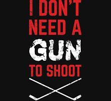Hockey, I Don't Need A Gun To Shoot Unisex T-Shirt