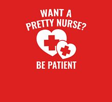 Want A Pretty Nurse? Unisex T-Shirt
