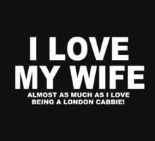 I LOVE MY WIFE Almost As Much As I Love Being A London Cabbie by Chimpocalypse