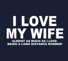 I LOVE MY WIFE Almost As Much As I Love Being A Long Distance Runner by Chimpocalypse