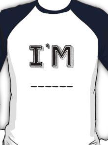 I'm ____ (Editable) T-Shirt