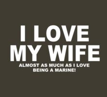 I LOVE MY WIFE Almost As Much As I Love Being A Marine by Chimpocalypse