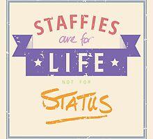 Staffie for Life Not Status by digitalinkblot