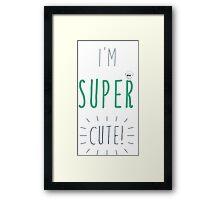 I'm super cute! Framed Print