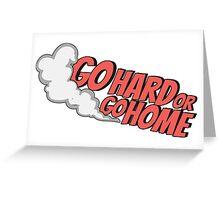 Go hard or go home - 7 Greeting Card