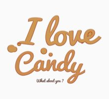 I love Candy What About You ? Kids Tee