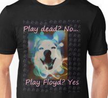 Play dead, no... play Floyd Unisex T-Shirt