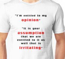 I'm entitled to my opinion Unisex T-Shirt
