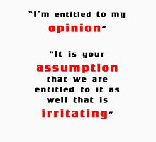 I'm entitled to my opinion T-Shirt