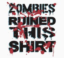 Zombies ruined this shirt by DjenDesign