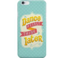 Dance first, think later! iPhone Case/Skin