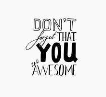 Don't Forget That YOU are AWESOME. Unisex T-Shirt