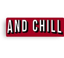 And Chill Canvas Print